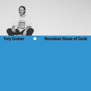 "TREY GRUBER- ""Herculean House Of Cards"""