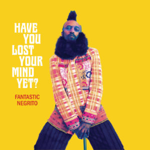 FANTASTIC NEGRITOS- Have You Lost Your Mind Yet? cover album