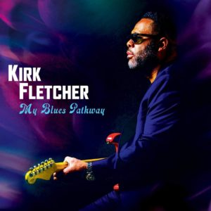 "KIRK FLETCHER- ""My Blues Pathway"" cover album"