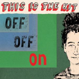 """THIS IS THE KIT- """"Off Off On"""" cover album"""