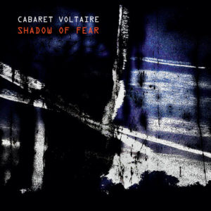 """CABARET VOLTAIRE: """"Shadow Of Fear"""" cover album"""