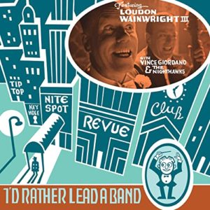 """LOUDON WAINWRIGHT III: """"I'd Rather Lead A Band"""" cover album"""