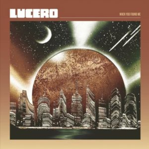 "LUCERO: ""When You Find Me"" cover album"