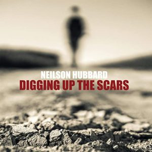 NEILSON HUBBARD – 'Digging Up The Scars' cover album